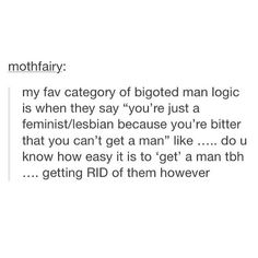 Yup. Three guys that I know of have a crush on me and my boyfriend likes me I assume. I'm not a feminist because I'm lonely and can't get a man, I'm a feminist because I'm a decent and normal human being. I love those that are not sexist, racist, and homophobic. I don't hate men at all, just some things that certain men have done.