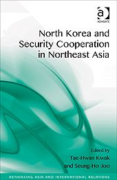North Korea and security cooperation in Northeast Asia / ed. by Tae-Hwan Kwak, Seung-Ho Joo. -- Farnham ;  Burlington :  Ashgate,  cop. 2014