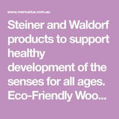 Steiner and Waldorf products to support  healthy development of the senses for all ages. Eco-Friendly Wooden Toys, Art and Craft supplies and products to encourage natural living and imaginative play.
