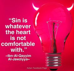 """Sin is whatever the heart is not comfortable with"" Ibn-Al-Qayyim Al-Jawziyya"