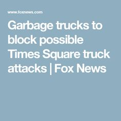 Garbage trucks to block possible Times Square truck attacks   Fox News