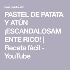 PASTEL DE PATATA Y ATÚN ¡ESCANDALOSAMENTE RICO! | Receta fácil - YouTube