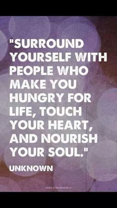 Surround yourself with people...