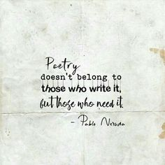 Poetry doesn't belong to those who write it, but those who need it. – Pablo Neruda Source by thenotionoflove Neruda Love Poems, Neruda Quotes, Pablo Neruda, Poem A Day, Some Quotes, Quotes Quotes, Qoutes, Literary Quotes, Powerful Quotes