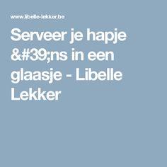 Serveer je hapje 'ns in een glaasje -                         Libelle Lekker