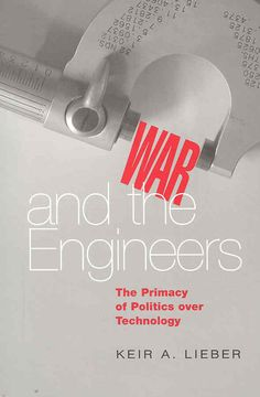 War and the Engineers: The Primacy of Politics over Technology