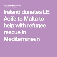 Ireland donates LE Aoife to Malta to help with refugee rescue in Mediterranean
