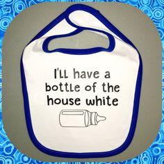 I'll Have A Bottle Of The House White Baby Bib by CraftySouthernNurse wine pun