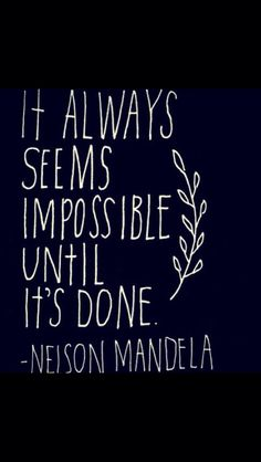 A quote from the incredibly wise and stoic Nelson Mandela