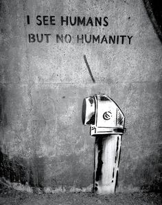 No humanity...