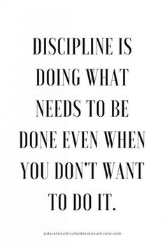 """Discipline is doing what needs to be done even when you don't want to do it."" — Unknown"