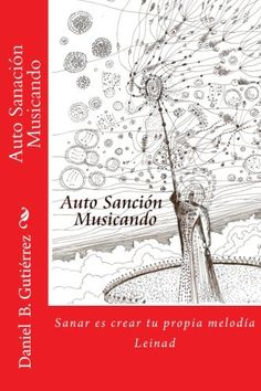 Auto Sanacion Musicando: como sanar creando su propia musica (Musicar del Corazon) (Volume 1) (Spanish Edition) by Daniel Bernardo Gutiérrez Rojas http://www.amazon.com/dp/1502498669/ref=cm_sw_r_pi_dp_gn9yub0Y3JR3F