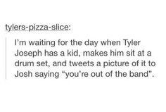 OH MY the funny things is that that's something he'd actually do