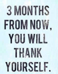 3 months from now, you will thank yourself. - Fitness Motivational Quotes & Motivation from a Coach| http://www.esmoothierecipesforkids.com/motivation-14/