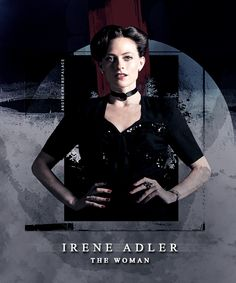 For the lovely Irene Adler, she is my idol