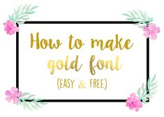How to make gold font - free & easy!