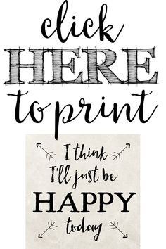 Free Printable - I think I'll Just be Happy Today - Shanty 2 Chic Framed Quotes, Sign Quotes, Words Quotes, Sayings, Printable Tags, Printable Wall Art, Free Printables, Just Be Happy, Happy Today