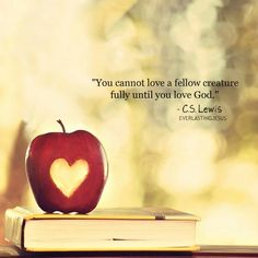 So many things I love about this picture: the apple, heart and book, but most of all, the message. Love God first with your whole heart and He'll take care of your others. Cs Lewis Quotes, Cool Words, Wise Words, Great Quotes, Inspirational Quotes, Amazing Quotes, Meaningful Quotes, Motivational, Super Quotes