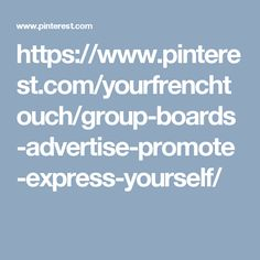 https://www.pinterest.com/yourfrenchtouch/group-boards-advertise-promote-express-yourself/