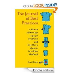 The Journal of Best Practices by David Finch | Qualities like empathy and reading other people's emotions don't come naturally to those with this autism-spectrum disorder, but relentlessness does. Which is why, as he relates in this hilarious memoir (which also gives some of the finest explications of Asperger's out there), Finch approaches trying to be a better husband and father with the determination of Sherman marching on Atlanta.