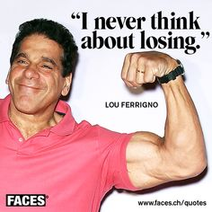 Motivational quote by Lou Ferrigno: I never think about losing.