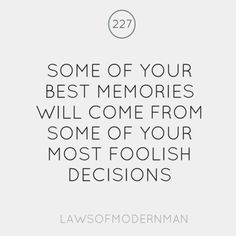 Best memories and foolish decisions :-)