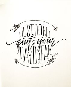 just don't quit your daydream | Handlettering by Courtney Shelton Blatt Papier, Art Postal, Modern Calligraphy, Calligraphy Quotes, Caligraphy, Calligraphy Letters, Handlettering, Penmanship, Decir No