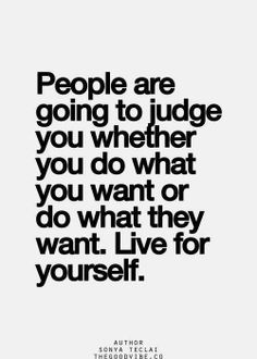 Live for yourself. I did after I became a widow, it pissed many people off but it's not about them, it's about YOU!