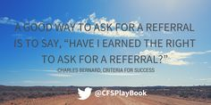"""""""A good way to ask for a referral is to say, 'have I earned the right to ask for a referral?'"""" #CharlesBernard #CriteriaForSuccess #success #referral #sales #salestips #salesadvice #salesmanagement"""