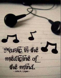 'Music is the medicine of the mind'.