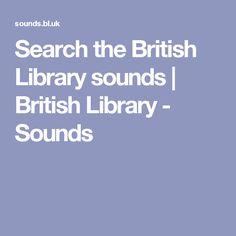 British Library sounds archive -   Shelfmarks: - C646/52/01 - C646/72/01-02 - C900/06573 - C900/01525 - C646/45/01 - C900/01561 - C900/12032 - C900/10016 - C900/03029