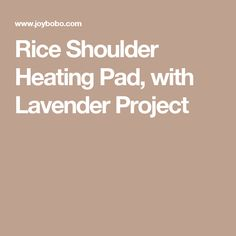 Rice Shoulder Heating Pad, with Lavender Project