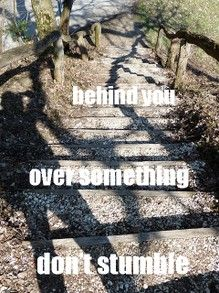 Don't stumble over what's behind
