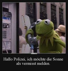 Hallo Polizei, ich möchte die Sonne als vermisst melden. | Lustige Bilder, Sprüche, Witze, echt lustig