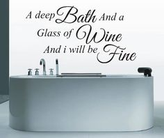 Image from http://www.vinylgraphics-wallart.com/ekmps/shops/andrewfelkin/images/a-deep-bath-and-glass-of-wine-bathroom-wall-art-sticker-quote-26303-p.jpg.