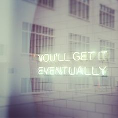 'You'll get it eventually' Neon