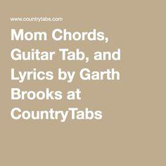 Mom chords guitar tab and lyrics by garth brooks at countrytabs