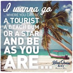 """""""Man, I could use a Piña Colada, little bit of sun on my skin..."""" - Kenny Chesney, """"Be As You Are"""""""