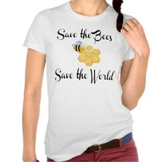 Save the Bees Save the World T Shirt