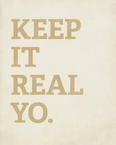 You do you and I'll do me... some people try so hard be something they are not and may never be... Keep It Real Yo.