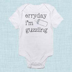 Hey, I found this really awesome Etsy listing at http://www.etsy.com/listing/158773124/everyday-im-guzzling-funny-baby-clothes