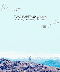 """""""Two paper airplanes flying, flying, flying. """""""