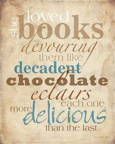 she loved books devouring them like decadent chocolate eclairs each one more delicious than the last