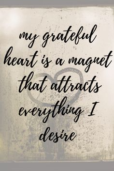 My grateful heart is a magnet that attracts everything I desire. Gratitude, love, law of attraction, heart.