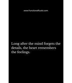 Long after the mind forgets the details, the heart remembers the feelings. www.FunctionalRustic.com #functionalrustic #quote #quoteoftheday #motivation #inspiration #quotes #diy #homestead #rustic #pallet #pallets #rustic #handmade #craft #affirmation #michigan #puremichigan #repurpose #recycle #crafts #country #sobriety #strongwoman #inspirational #smallbusiness #smallbusinessowner #quotations #success #goals #inspirationalquotes #quotations #strongwomenquotes #recovery #sober #sobriety