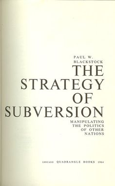 The strategy of subversion;: Manipulating the politics of other nations by Paul W Blackstock, http://www.amazon.com/dp/B0007DNMFK/ref=cm_sw_r_pi_dp_w6FJpb076HYW4
