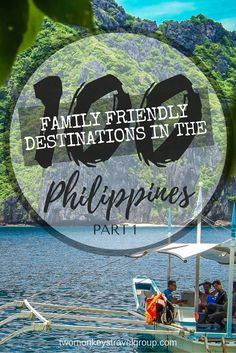 100 Family Friendly Destinations in the Philippines – Part 1 There are many family- friendly destinations in the Philippines – this article, the first in a 10-part series, is going to show you the best of them and exactly how to get there. Excited? Then r