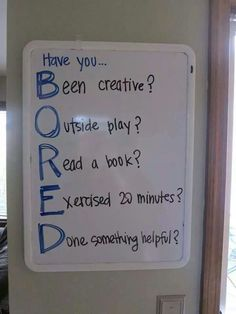Good idea for kids when they say they're bored with nothing to do.