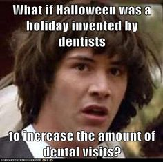 What if #Halloween was a holiday invented by #dentists to increase the amount of #dental visits?