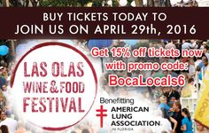 The 2016 Las Olas Wine & Food festival will feature five blocks of sips and samples from nationally recognized wineries and top restaurants throughout South Florida and, an all new, Chef Showdown thru producers of the South of Spice. Join Boca Locals and create an unforgettable evening - April 29, 2016.  Now, you could save on tix! Use promo code: BocaLocals6 - and receive the exclusive discount of 15% off tickets. bocalocals.com